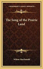 The Song of the Prairie Land af Wilson Macdonald