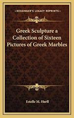 Greek Sculpture a Collection of Sixteen Pictures of Greek Marbles