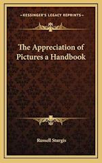 The Appreciation of Pictures a Handbook