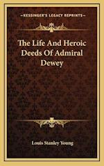 The Life and Heroic Deeds of Admiral Dewey af Louis Stanley Young
