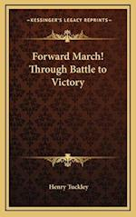 Forward March! Through Battle to Victory af Henry Tuckley