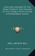 Lives and Legends of the Great Hermits and Fathers of the Church with Other Contemporary Saints af Mrs Arthur Bell