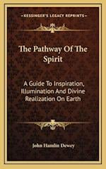 The Pathway of the Spirit af John Hamlin Dewey