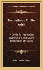 The Pathway of the Spirit af John Hamlin Dewey
