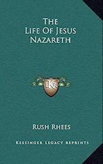 The Life of Jesus Nazareth af Rush Rhees