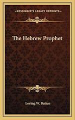 The Hebrew Prophet af Loring W. Batten