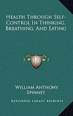 Health Through Self-Control in Thinking, Breathing, and Eating af William Anthony Spinney