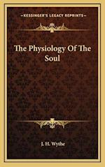 The Physiology of the Soul af J. H. Wythe