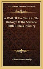 A Waif of the War Or, the History of the Seventy-Fifth Illinois Infantry af William Sumner Dodge