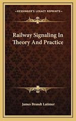 Railway Signaling in Theory and Practice af James Brandt Latimer