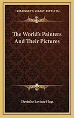 The World's Painters and Their Pictures af Deristhe Levinte Hoyt