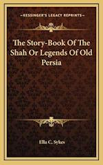 The Story-Book of the Shah or Legends of Old Persia af Ella C. Sykes