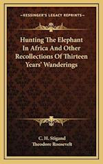 Hunting the Elephant in Africa and Other Recollections of Thirteen Years' Wanderings af C. H. Stigand