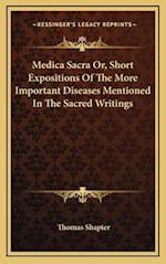 Medica Sacra Or, Short Expositions of the More Important Diseases Mentioned in the Sacred Writings af Thomas Shapter