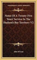 Notes of a Twenty-Five Years' Service in the Hudson's Bay Territory V2 af John M'Lean