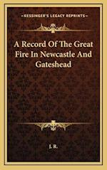 A Record of the Great Fire in Newcastle and Gateshead af J. R.