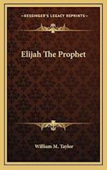 Elijah the Prophet af William M. Taylor