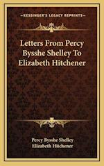 Letters from Percy Bysshe Shelley to Elizabeth Hitchener af Elizabeth Hitchener, Percy Bysshe Shelley