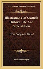 Illustrations of Scottish History, Life and Superstition af William Gunnyon