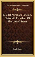 Life of Abraham Lincoln, Sixteenth President of the United States af Frank Crosby