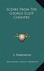 Scenes from the George Eliot Country af S. Parkinson