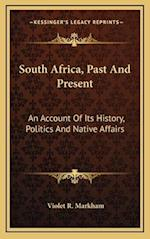 South Africa, Past and Present af Violet R. Markham