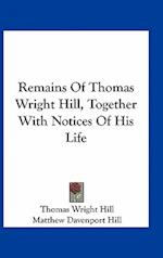 Remains of Thomas Wright Hill, Together with Notices of His Life af Thomas Wright Hill
