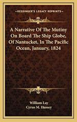A Narrative of the Mutiny on Board the Ship Globe, of Nantucket, in the Pacific Ocean, January, 1824 af Cyrus M. Hussey, William Lay