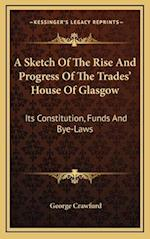 A Sketch of the Rise and Progress of the Trades' House of Glasgow af George Crawfurd