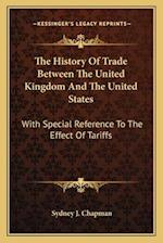 The History of Trade Between the United Kingdom and the United States af Sydney J. Chapman