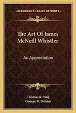 The Art of James McNeill Whistler af Thomas R. Way, George R. Dennis