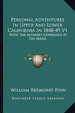 Personal Adventures in Upper and Lower California in 1848-49 V1 af William Redmond Ryan