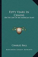 Fifty Years in Chains af Charles Ball