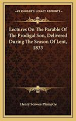 Lectures on the Parable of the Prodigal Son, Delivered During the Season of Lent, 1833 af Henry Scawen Plumptre
