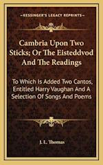 Cambria Upon Two Sticks; Or the Eisteddvod and the Readings af J. L. Thomas