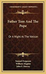 Father Tom and the Pope af John F. Murray, William Maginn, Samuel Ferguson