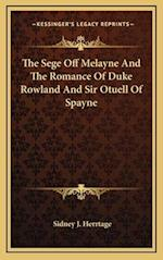 The Sege Off Melayne and the Romance of Duke Rowland and Sir Otuell of Spayne af Sidney J. Herrtage