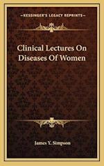 Clinical Lectures on Diseases of Women af James Y. Simpson