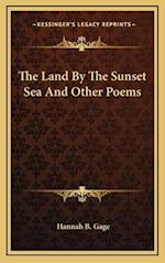 The Land by the Sunset Sea and Other Poems the Land by the Sunset Sea and Other Poems af Hannah B. Gage