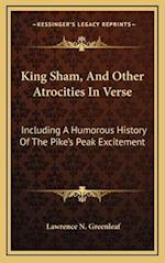 King Sham, and Other Atrocities in Verse af Lawrence N. Greenleaf