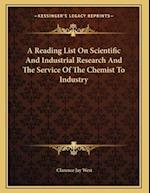 A Reading List on Scientific and Industrial Research and the Service of the Chemist to Industry af Clarence Jay West
