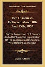 Two Discourses Delivered March 8th and 15th, 1863 af Myron N. Morris
