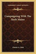 Campaigning with the Sixth Maine af Charles A. Clark