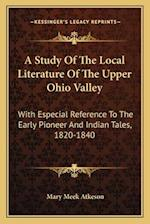 A Study of the Local Literature of the Upper Ohio Valley af Mary Meek Atkeson