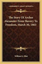 The Story of Archer Alexander from Slavery to Freedom, March 30, 1863 af William G. Eliot