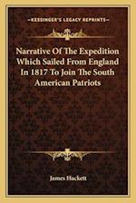 Narrative of the Expedition Which Sailed from England in 1817 to Join the South American Patriots af James Hackett