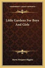 Little Gardens for Boys and Girls af Myrta Margaret Higgins