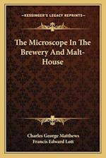 The Microscope in the Brewery and Malt-House af Francis Edward Lott, Charles George Matthews
