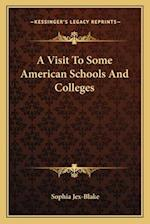 A Visit to Some American Schools and Colleges a Visit to Some American Schools and Colleges af Sophia Jex-Blake