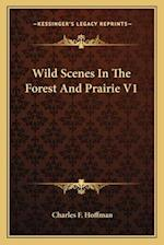 Wild Scenes in the Forest and Prairie V1 af Charles F. Hoffman